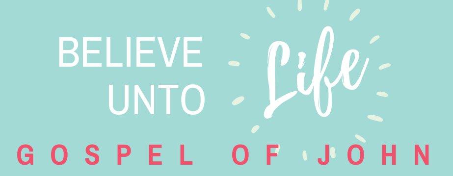 BELIEVE UNTO LIFE